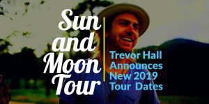 trevor hall sun and moon tour dates 2019